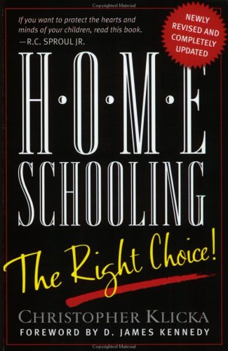 Home Schooling: The Right Choice: An Academic, Historical, Practical, and Legal Perspective