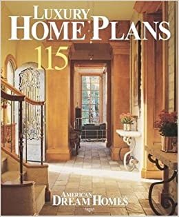 American Dream Homes: Luxury Home Plans: 150 Finely Crafted Home ...