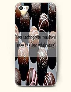 iPhone 5 5S Case OOFIT Phone Hard Case ** NEW ** Case with Design There Is Nothing Better Than A Friend,Unless It Is A Friend With Chocolate- Chocolate - Case for Apple iPhone 5/5s