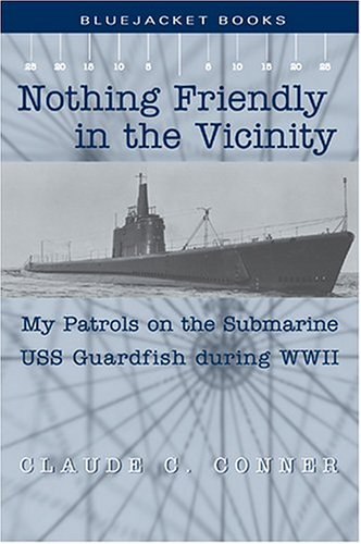 the Vicinity: My Patrols on the Submarine USS Guardfish during WWII (Bluejacket Books) (Pacific Theater Wwii)