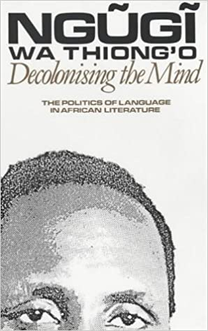 ??PDF?? Decolonising The Mind: The Politics Of Language In African Literature. ensure Signing Gallery empresas forst Oficina posgrado forms
