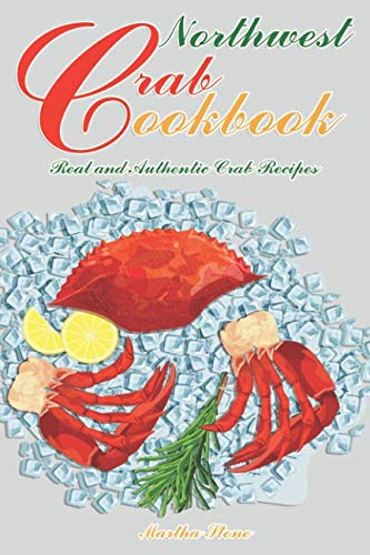 Northwest Crab Cookbook: Real and Authentic Crab Recipes by Martha Stone