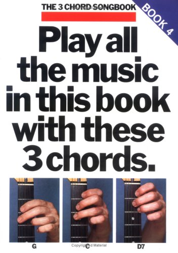 Play All the Music in This Book with These 3 Chords: G, C, D7: The 3-Chord Songbook Series - Book 4