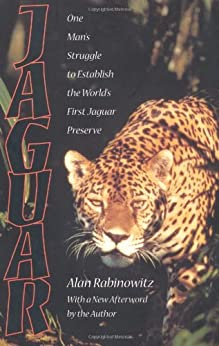 Jaguar: One Man's Struggle To Establish The World's First Jaguar Preserve by [Rabinowitz, Alan]