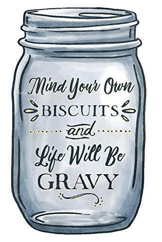 Mind Your Own Biscuits and Life Will Be Gravy - Mason Jar