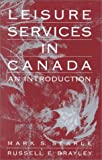 Leisure Services in Canada : An Introduction, Searle, Mark S. and Brayley, Russell E., 1892132117