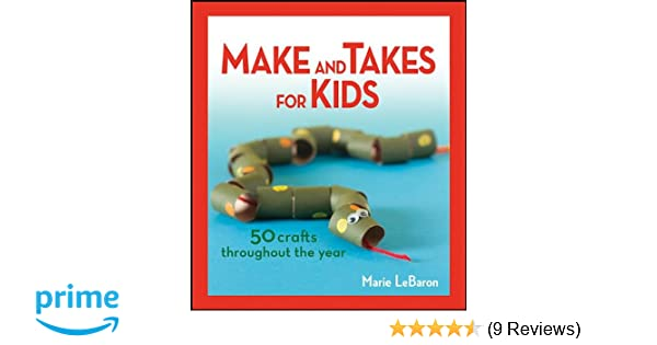 Make And Takes For Kids 50 Crafts Throughout The Year Marie