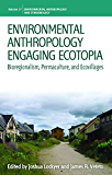 Environmental Anthropology Engaging Ecotopia: Bioregionalism, Permaculture, and Ecovillages (Environmental Anthropology and Ethnobiology)