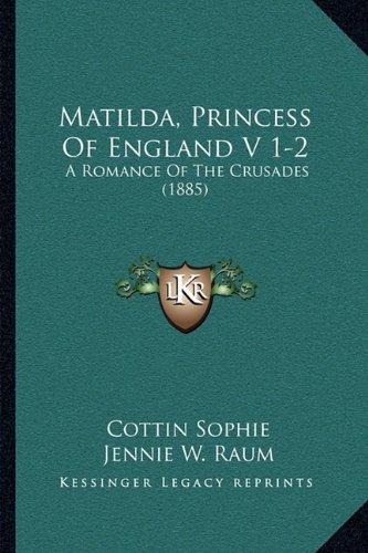 Matilda, Princess Of England V 1-2: A Romance Of The Crusades (1885) PDF