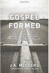 Gospel Formed: Living a Grace-Addicted, Truth-Filled, Jesus-Exalting Life by J. A. Medders (2014-11-14) Mass Market Paperback