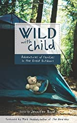Wild with Child: Adventures of Families in the Great Outdoors (Travelers' Tales)