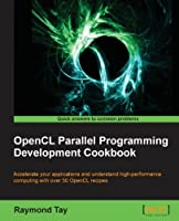OpenCL Parallel Programming Development Cookbook Front Cover
