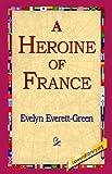 A Heroine of France, Evelyn Everett-green, 1421804360