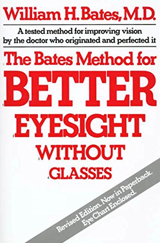 The Bates Method for Better Eyesight Without Glasses by [Bates, William H.]