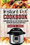 img - for Instant Pot Cookbook: 5 Ingredients or Less. Easy, Delicious & Healthy Instant Pot Recipes for Your Family (Volume 1) book / textbook / text book
