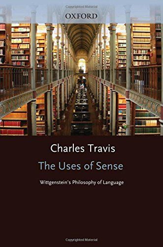 The Uses of Sense: Wittgenstein's Philosophy of Language by Clarendon Press