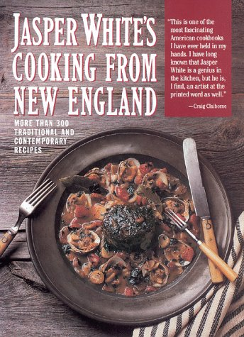 Jasper White's Cooking from New England: More Than 300 Traditional Contemporary Recipes by Jasper White
