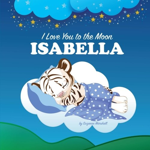 I Love You to the Moon, Isabella: Personalized Books & Bedtime Stories (Personalized Bedtime Stories with Goodnight Poems) PDF
