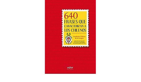 640 frases que caracterizan a los chilenos: ACADEMIA CHILENA DE LA LENGUA: 9789569171697: Amazon.com: Books