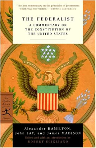 The Federalist: A Commentary On The Constitution Of The United ...