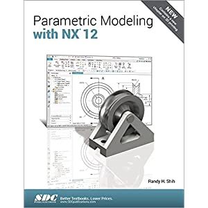 NX 12 Tutorial: Sketching, Feature Modeling, Assemblies