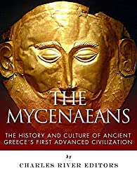 The Mycenaeans: The History and Culture of Ancient Greece's First Advanced Civilization (English Edition)