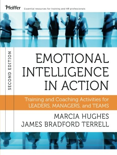 Emotional Intelligence in Action: Training and Coaching Activities for Leaders, Managers, and Teams, 2nd Edition