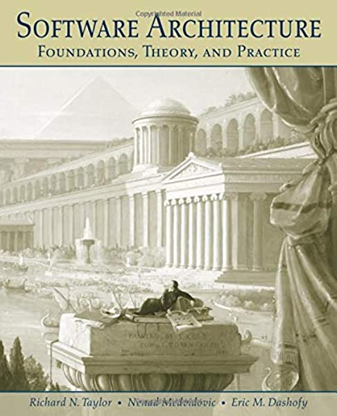 Software Architecture Foundations Theory And Practice R N Taylor N Medvidovic E M Dashofy 9780470167748 Amazon Com Books