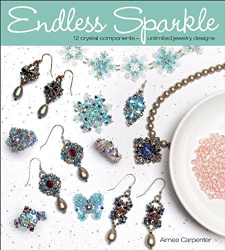 Read Online Endless Sparkle: 12 Crystal Components - Unlimited Jewelry Designs PDF