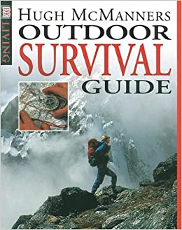 Outdoor Survival Guide (DK Living): Hugh McManners: 9780751306446:  Amazon.com: Books