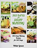 Soap Making: 365 Days of Soap Making: 365 Soap
