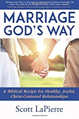 Marriage God's Way: A Biblical Recipe for Healthy, Joyful, Christ-Centered Relationships Paperback