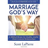 Marriage God's Way: A Biblical Recipe for Healthy, Joyful, Christ-Centered Relationships