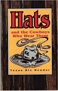 Book Hats: And the Cowboys Who Wear Them by Texas Bix Bender (1994-10-03)