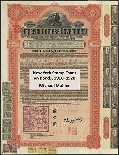 (New York Stamp Taxes on Bonds, 1910-1920: Mortgage Endorsement, Secured Debt and Tax on Investments Stamps, Their Purpose Explained and Illustrated. ... Philatelic Subfield Hidden for a Century)
