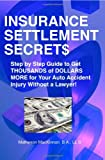 auto accident - Insurance Settlement Secrets: A Step by Step Guide to Get Thousands of Dollars More for Your Auto Accident Injury Without a Lawyer!