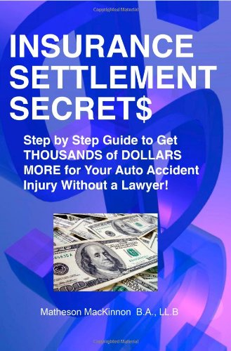Insurance Settlement Secrets  A Step By Step Guide To Get Thousands Of Dollars More For Your Auto Accident Injury Without A Lawyer