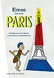 Emse reist nach Paris: Ein Reisebuch für Kinder zum Vorlesen und Selberlesen (Emse - Entdeckerbücher für Kinder, Band 1)