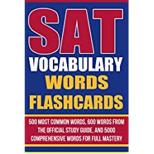 SAT Vocabulary Words Flashcards: 500 Most Common Words, 600 Words from the Official Study Guide, and 5000 Comprehensive Words for Full Mastery