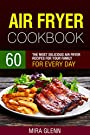 Air Fryer Cookbook: 60 The Most Delicious Air Fryer Recipes for Your Family for Every Day