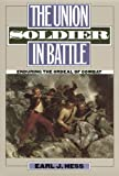 The Union Soldier in Battle: Enduring the Ordeal of Combat, Earl J. Hess, 0700614214