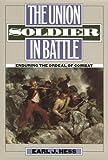 The Union Soldier in Battle, Earl J. Hess, 0700614214