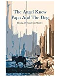 Free eBook - The Angel Knew Papa and the Dog