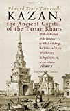 Kazan, the Ancient Capital of the Tartar Khans : With an Account of the Province to Which It Belongs, the Tribes and Races Which Form Its Population, etc. in Two Volumes, Turnerelli, Edward Tracy, 1402170327