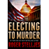 Electing To Murder: A compelling crime thriller (Mac McRyan Mystery Series Book)