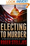 Electing To Murder: A compelling crim...