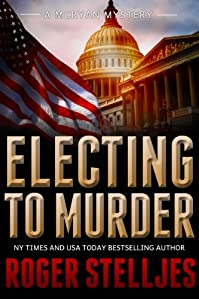 Electing To Murder by Roger Stelljes ebook deal