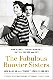 Image of The Fabulous Bouvier Sisters: The Tragic and Glamorous Lives of Jackie and Lee