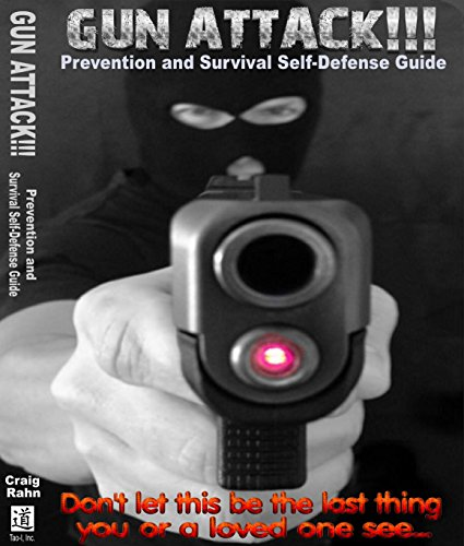 Gun Attack!!! Prevention and Survival Self-Defense Guide: Don't let this be the last thing you or a loved one see... (Tao-I Self-Protection Series Volume 1) by [Rahn, Craig]