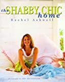 The Shabby Chic Home: Written by Rachel Ashwell, 2000 Edition, (1st Edition) Publisher: HarperCollins [Hardcover]